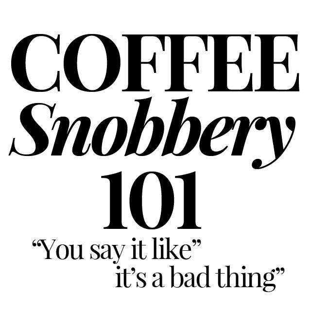 coffee-snobbery-101