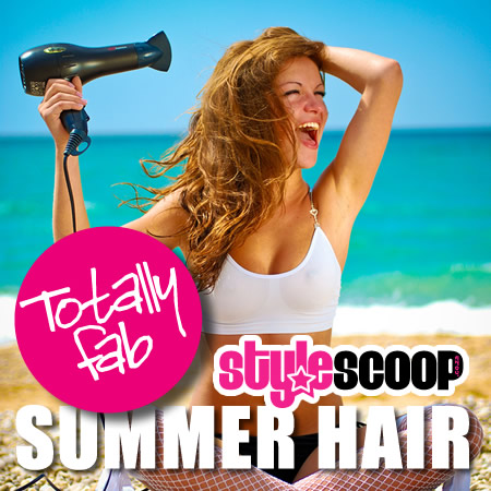Beauty Scoop – Summer Hair do's – An exclusive feature