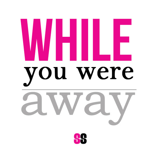 While You Were Away…